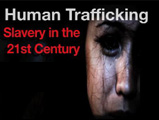 Human Trafficking – Slavery in the 21st Century